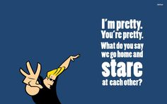 johnny bravo quotes - Google Search