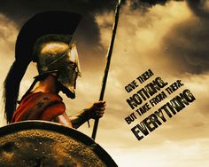 Discover and share Sparta King Leonidas Quotes. Explore our collection of motivational and famous quotes by authors you know and love. 300 Movie Quotes, Epic Quotes, Badass Quotes, Famous Quotes, Great Quotes, Me Quotes, Qoutes, Inspirational Quotes, Motivational