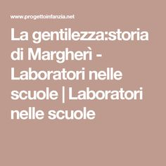 La gentilezza:storia di Margherì - Laboratori nelle scuole | Laboratori nelle scuole