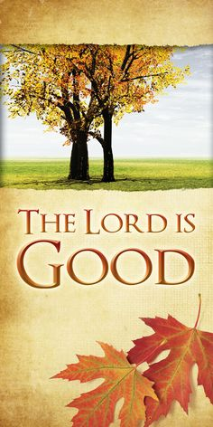 Church Banner - Fall & Thanksgiving - The Lord Is Good Thanksgiving Iphone Wallpaper, Church Banners Designs, Church Logo, The Lord Is Good, Banner Stands, Outdoor Banners, Vinyl Banners, Vinyl Fabric