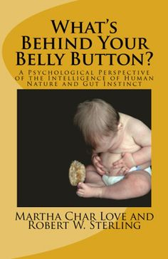 """What's Behind Your Belly Button? A Psychological Perspective of the Intelligence of Human Nature and Gut Instinct"" gives a hopeful view of humankind, align gut and thinking brain, mind-body connection to reduce stress and energize one's life."