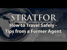 ▶ STRATFOR: How to Travel Safely - Tips from a Former Agent - YouTube