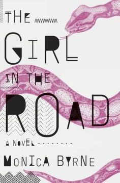 The Girl in the Road by Monica Byrne, Crown, May 20, 2014.