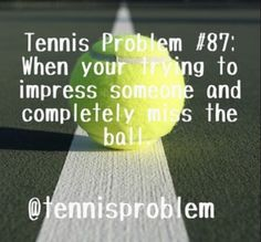 Tennis Problem #87: When you're trying to impress someone and completely miss the ball.