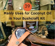 39 Manly Uses for Coconut Oil in Your Bushcraft - TheSurvivalSherpa.com
