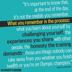 You Remember the Process  https://www.runnersworld.com/motivational-quotes/you-remember-the-process