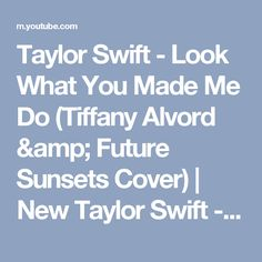 Taylor Swift - Look What You Made Me Do (Tiffany Alvord & Future Sunsets Cover) | New Taylor Swift - YouTube
