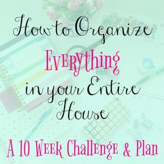Get Organized once and for all!! with this ten week plan for how to organize everything in your entire house!