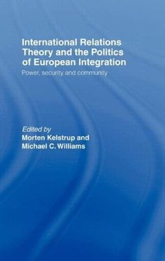 International Relations Theory and the Politics of European Integration:Power, Security and Community