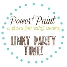 Time for this week's Power of Paint Party!  Come share your paint projects!
