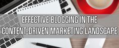 Effective Blogging in the Content-Driven Marketing Landscape