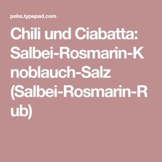 Chili und Ciabatta: Salbei-Rosmarin-Knoblauch-Salz (Salbei-Rosmarin-Rub) Ciabatta, Chili, Mango, Sambal Oelek, Spareribs, Avocado Salat, Recipes, Thai Recipes, Sage