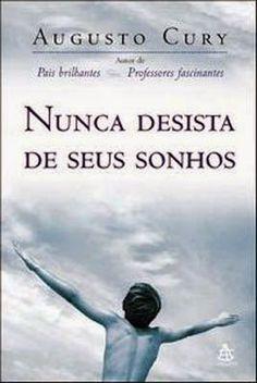 Cantinho da Rê: Nunca Desista dos seus sonhos-Augusto Cury.