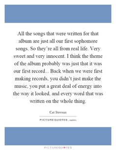 All the songs that were written for that album are just all our first sophomore songs. So they're all from real life. Very sweet and very innocent. I think the theme of the album probably was just that it was our first record... Back when we were first making records, you didn't just make the music, you put a great deal of energy into the way it looked, and every word that was written on the whole thing. Picture Quotes.