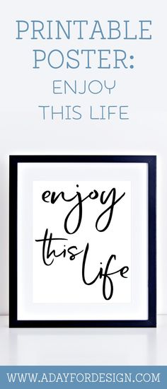 FREE Enjoy This Life Printable Poster | It can be too easy to fall into a rut of discontentment. This printable poster is a beautiful reminder to enjoy this life.