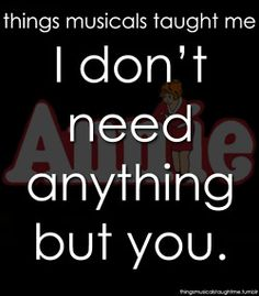 I don't need anything but you! ~ Things Musicals Taught Me!