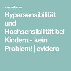 Hypersensibilität und Hochsensibilität bei Kindern - kein Problem! | evidero
