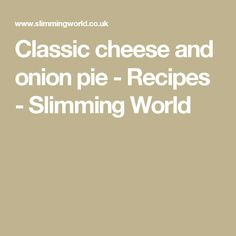 Classic cheese and onion pie - Recipes - Slimming World Slimming World Dinners, Slimming World Recipes Syn Free, Pie Recipes, Snack Recipes, Cooking Recipes, Recipies, Vegetarian Recipes, Healthy Recipes, Healthy Meals