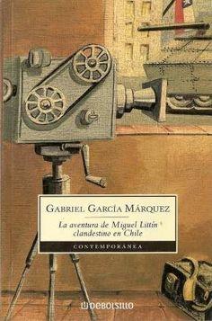 La aventura de Miguel Littín clandestino en Chile - Novela de Gabriel García Márquez - Buscar con Google