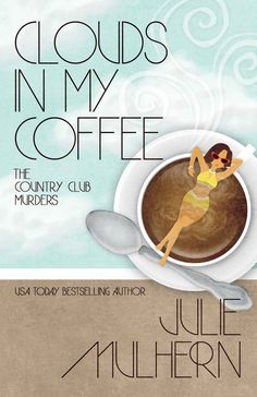 Clouds In My Coffee (The Country Club Murders Book 3) - Kindle edition by Julie Mulhern. Mystery, Thriller & Suspense Kindle eBooks @ Amazon.com.