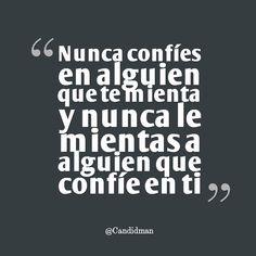 """""""Nunca confíes en alguien que te mienta y nunca le mientas a alguien que confíe en ti"""". @candidman #Frases #Reflexion"""