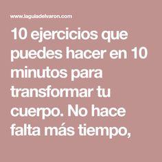 10 ejercicios que puedes hacer en 10 minutos para transformar tu cuerpo. No hace falta más tiempo, Health Fitness, Gym, Tips, Exercises, Workouts, Suit, Natural, Wedding, Shape