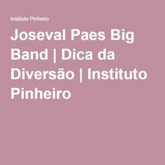 Joseval Paes Big Band | Dica da Diversão | Instituto Pinheiro