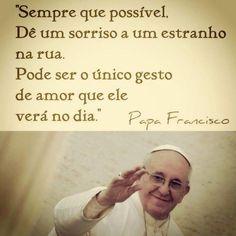 Papa Francisco. Sempre com uma mensagem leve e carinhosa. E de profundos resultados.