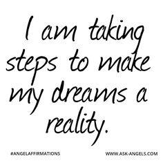 """I am taking steps to make my dreams a reality."" #angelaffirmations"