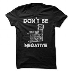 Don't Be Negative Photographer T Shirts, Hoodies. Get it here ==► https://www.sunfrog.com/LifeStyle/Dont-Be-Negative-Photographer.html?57074 $21.99