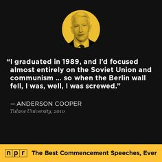 Anderson Cooper, 2010. From NPR's The Best Commencement Speeches, Ever.