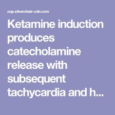 Ketamine induction produces catecholamine  release with subsequent tachycardia and hyperten-  sion. 10