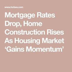 Mortgage Rates Drop, Home Construction Rises As Housing Market 'Gains Momentum' Number Spelling, Lowest Mortgage Rates, House Information, The Motley Fool, Residential Construction, House Prices, Real Estate Marketing, Home Buying, Drop