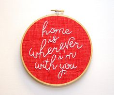 Home is Wherever I'm With You Embroidery Hoop Art by IslaysTerrace, $35.00