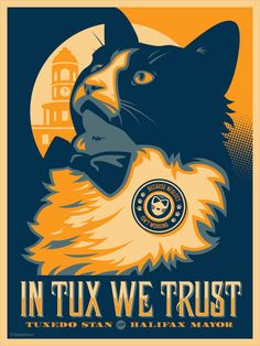 Tuxedo Stan is running for mayor of Halifax, Nova Scotia.  Not only is he an awesome cat, but this poster is fanastic!