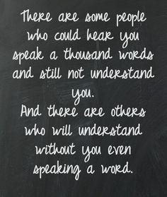 cherish those who understand the words you don't speak // quotes Life Quotes Love, Great Quotes, Quotes To Live By, Inspirational Quotes, Quote Life, Motivational Quotes, The Words, Cool Words, Words Quotes