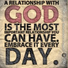 """""""A Relationship With God Is The Most Important Relationship You Can Have.  Embrace It Every Day.""""  - The Love Revolution Hawaii"""