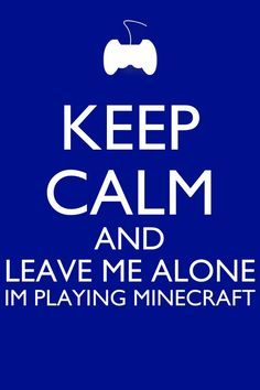 I'm playing minecraft.always leave me alone when I'm playing minecraft. Youtube Minecraft, Pc Minecraft, Minecraft Funny, Minecraft Creations, How To Play Minecraft, Minecraft Party, Minecraft Skins, Minecraft Stuff, Minecraft Quotes
