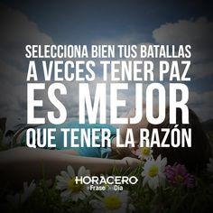 Selecciona bien tus batallas, a veces tener paz es mejor que tener la razón #Frases #FraseDelDía