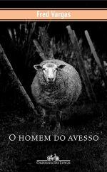 O HOMEM DO AVESSO - Fred Vargas - Companhia das Letras