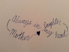 Mother daughter tattoo idea. change it up a bit. forever in my heart; mother,daughter