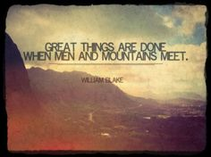 """Great things are done when men and mountains meet."" - William Blake #quotes"