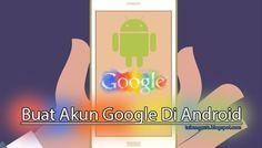 Tukang Cara: Cara Membuat Akun Google Di Android Baru Untuk Men...