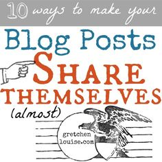 10 ways to make your blog posts share themselves (almost) via @Gretchen Schaefer Schaefer Schaefer Schaefer Schaefer Schaefer Louise