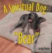"""A Spiritual Dog: """"Bear"""" by J. Wesley Porter - OnlineBookClub.org Book of the Day! @OnlineBookClub"""