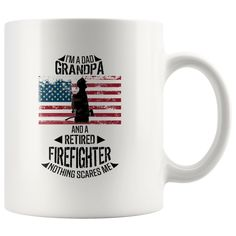 I'm A Dad Grandpa And A Retired Firefighter Nothing Scares Me Mug 11oz Best Retirement Gifts, Novelty Mugs, Funny Mugs, Make Design, I Am Scared, Cold Drinks, Gifts In A Mug, High Gloss, Firefighter