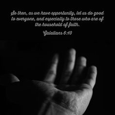 """""""As we have therefore opportunity, let us do good unto all men, especially unto them who are of the household of faith."""" Galatians 6:10 KJV http://bible.com/1/gal.6.10.kjv"""