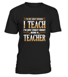 # I'm not Crazy because I Teach .   Tags: mother, dad, father, mom, mommy, daddy, veteran, musical, daughter, irish, woo tang, trucker, teacher, teach, firefighter, zombie, valentine, happy, qutta, veteran, USA flag.TIP: If you buy 2 or more (hint: make a gift for someone or team up) you'll save quite a lot on shipping.    More shirts(ClickHereor Click on image):  ** Click The Big Green Button to pick your style, color and size. **  Guaranteed safe and secure checkout via: VISA | MC…