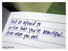 everyone is beautiful in there own way <3