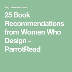 25 Book Recommendations from Women Who Design – ParrotRead